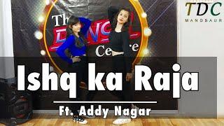 Ishq Ka Raja | Dance Choreography | Addy Nagar | The Dance Centre | Mandsaur