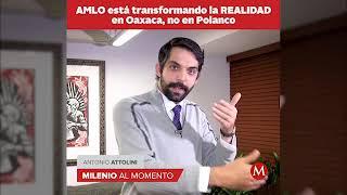 AMLO está transformando la realidad en Oaxaca, no en Polanco: Antonio Attolini