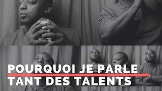 pourquoi je parle tant des talents