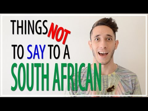Things Not To Say To A South African / African
