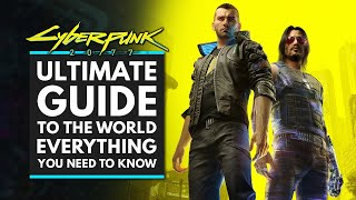 Ultimate Guide to The World of CYBERPUNK 2077 - Customization, Perks, Weapons, Activities & More!