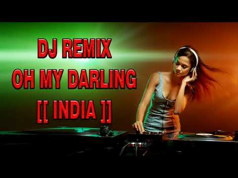 DJ REMIX INDIA (( OH MY DARLING )) SUPER MANTAP