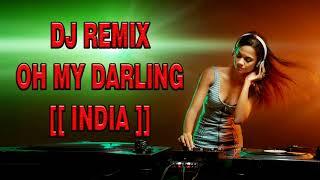 Download lagu DJ REMIX INDIA (( OH MY DARLING )) SUPER MANTAP