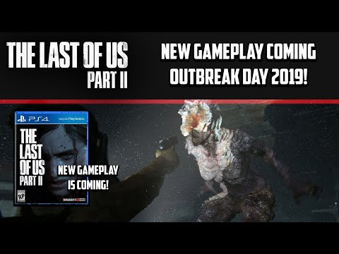 THE LAST OF US 2 - NEW GAMEPLAY CONFIRMED FOR OUTBREAK DAY 2019! (THE LAST OF US PART 2 NEWS)