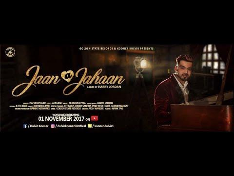 New Punjabi Song 2017 | Jaan A Jahaan | Dalvir Kooner | Latest Punjabi Songs 2017