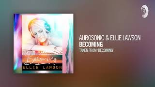 Aurosonic & Ellie Lawson - Becoming (Taken from the album - BECOMING)