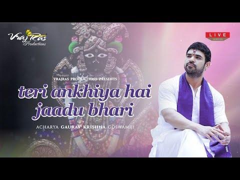Teri Ankhiya Hai Jaadu Bhari - LIVE Version by Shradhey Shri Gaurav Krishna Goswamiji