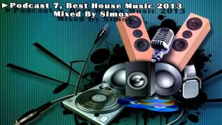 Podcast 7, Best House Music 2013 Mixed By Simox mp4