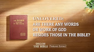 "Gospel Movie ""Disclose the Mystery About the Bible"" (1) - Uncovered: Are There Any Words or Work of God Besides Those in the Bible?"