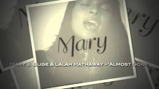 "Mary J. Blige & Lalah Hathaway - ""Almost Gone"""