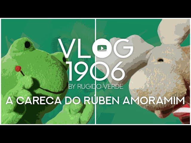 📺 VLOG1906 - A Careca do Rúben Amoramim
