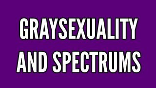 Gray-Asexuality and Spectrums : Everything's A-Okay #2