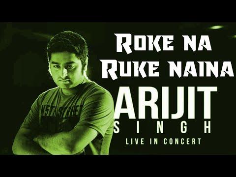 Roke Na Ruke Naina Live   Arijit Singh Live HD
