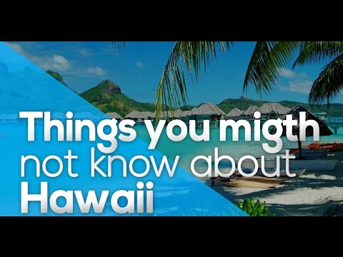 THINGS YOU MIGHT NOT KNOW ABOUT HAWAII