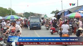 Mất an toàn giao thông khu vực chợ Đình Hương, thành phố Thanh Hoá