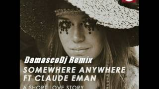 SOMEWHERE ANYWHERE FT CLAUDE EMAN   A Short Love Story - DamascoDj Remix (Edit Cut)
