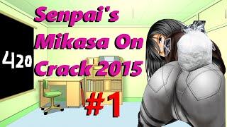 Senpai's Mikasa On Crack #1【HD】(Anime Crack 2015)