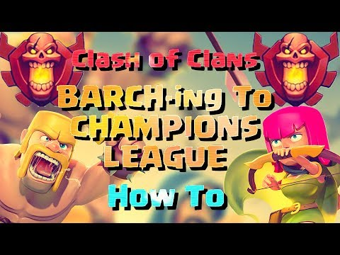 BARCH-ING To CHAMPIONS LEAGUE - How To - Clash of Clans (Barbarians & Archers)