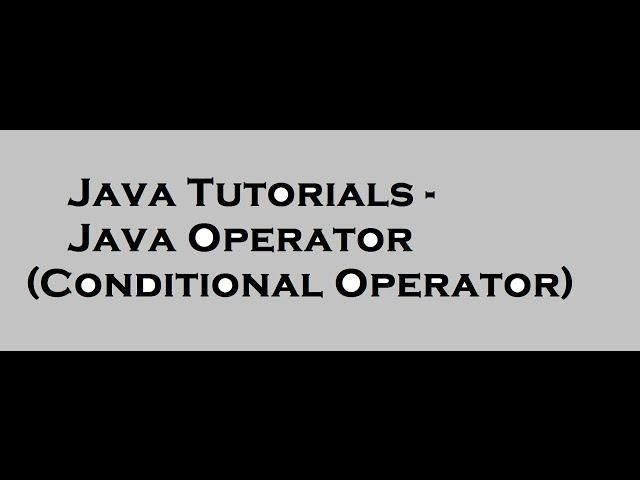 Java Tutorials- Java Operators (Conditional Operator)