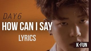 Video DAY6 - How Can I Say (어떻게 말해) Lyrics [HAN/ROM/ENG Color Coded Lyrics] download MP3, 3GP, MP4, WEBM, AVI, FLV Maret 2018