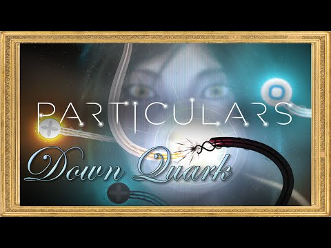 PARTICULARS Part 1: Down Quark