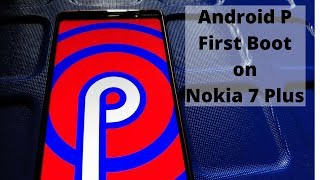 Android P Beta First Boot on Nokia 7 Plus  - Telugu Radar