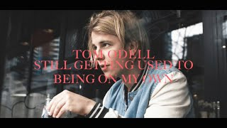 Tom Odell - Still Getting Used To Being On My Own (lyrics)