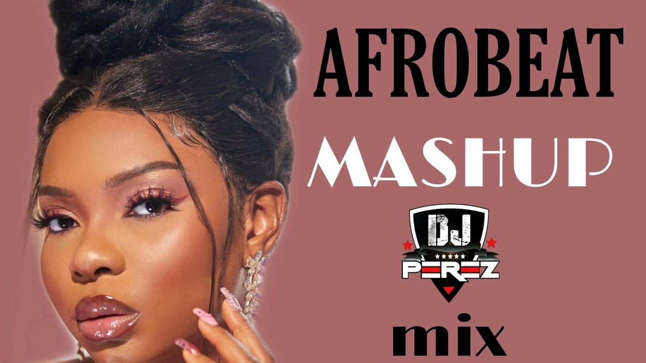 Download 🔥NEW NAIJA AFROBEAT MIX 2021 | AFROBEAT MASHUP 2021 | AFROBEAT MIX 2021 | MASHUP MIX | DJ PEREZ
