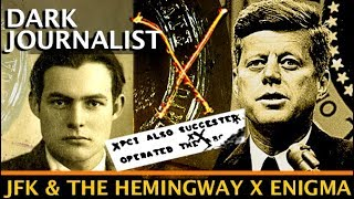 DARK JOURNALIST X SERIES PART 36: JFK & THE ERNEST HEMINGWAY X-ENIGMA!