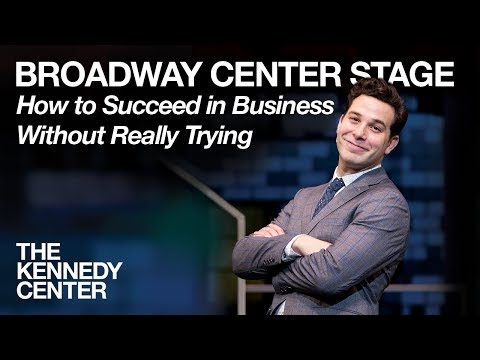 Broadway Center Stage: How to Succeed in Business Without Really Trying  The Kennedy Center