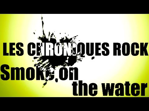 STORY OF Smoke on the water (Deep Purple) - Chronique #1