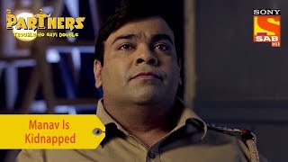 Your Favorite Character | Manav Is Kidnapped | Partners Trouble Ho Gayi Double