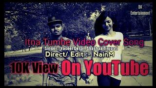 itna tumhe video cover song yaseer desai shashaa tirupati abbas mustan t series nainm