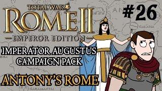 Total War: Rome 2 - Imperator Augustus Campaign - Antony's Rome - Part 26!