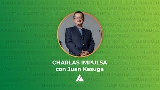 Nuestra actitud con Juan Kasuga | Charlas Impulsa