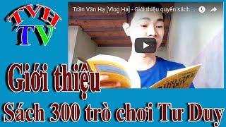 Trần Văn Hạ [Vlog Ha] - Giới thiệu quyển sách 300 trò chơi tư duy của sinh viên ở trường HarVard