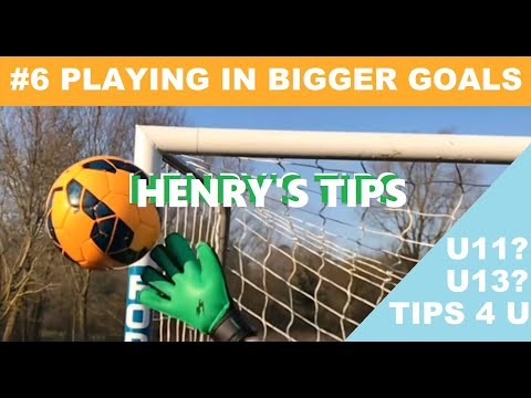 HENRY'S TIPS #6: Playing in Bigger Goals | Young Goalkeepers moving up to U11 & U13 | Goalie Tips