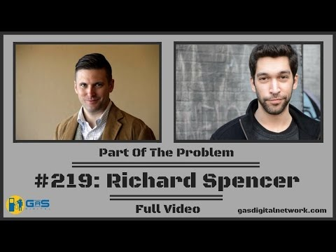 Richard Spencer - Part Of The Problem #219 (Full Video)