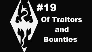 Skyrim LP #19: Of Traitors and Bounties