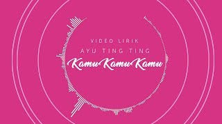 ayu ting ting kamu kamu kamu official lyric video