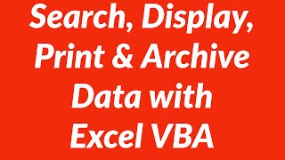 Search Display Print Archive Data From Excel Worksheet With Vba