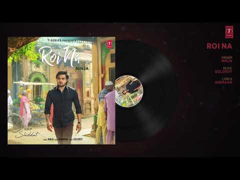 Roi Na  Ninja — ( Audio Song )  — Shiddat  Nirmaan — Gold Boy — Aakash Choudhary
