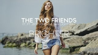 The Two Friends ft. Jeff Sontag & I Am Lightyear - Brighter [Radio Edit]