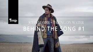 John Mayer, Taking On Water - Behind The Song #1