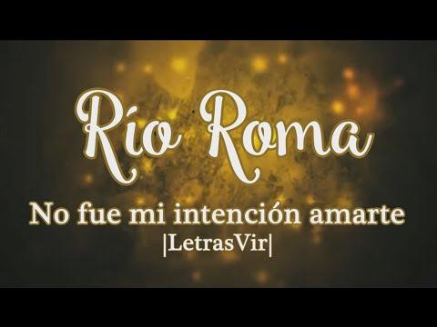 No fue mi intención amarte  - Río Roma |Letra| HD