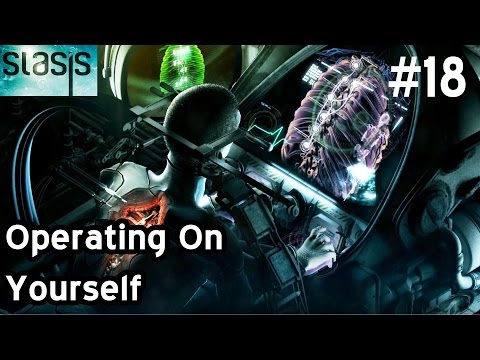 STASIS - Operating On Yourself - Organic Material - Walkthrough Let's Play Part 18