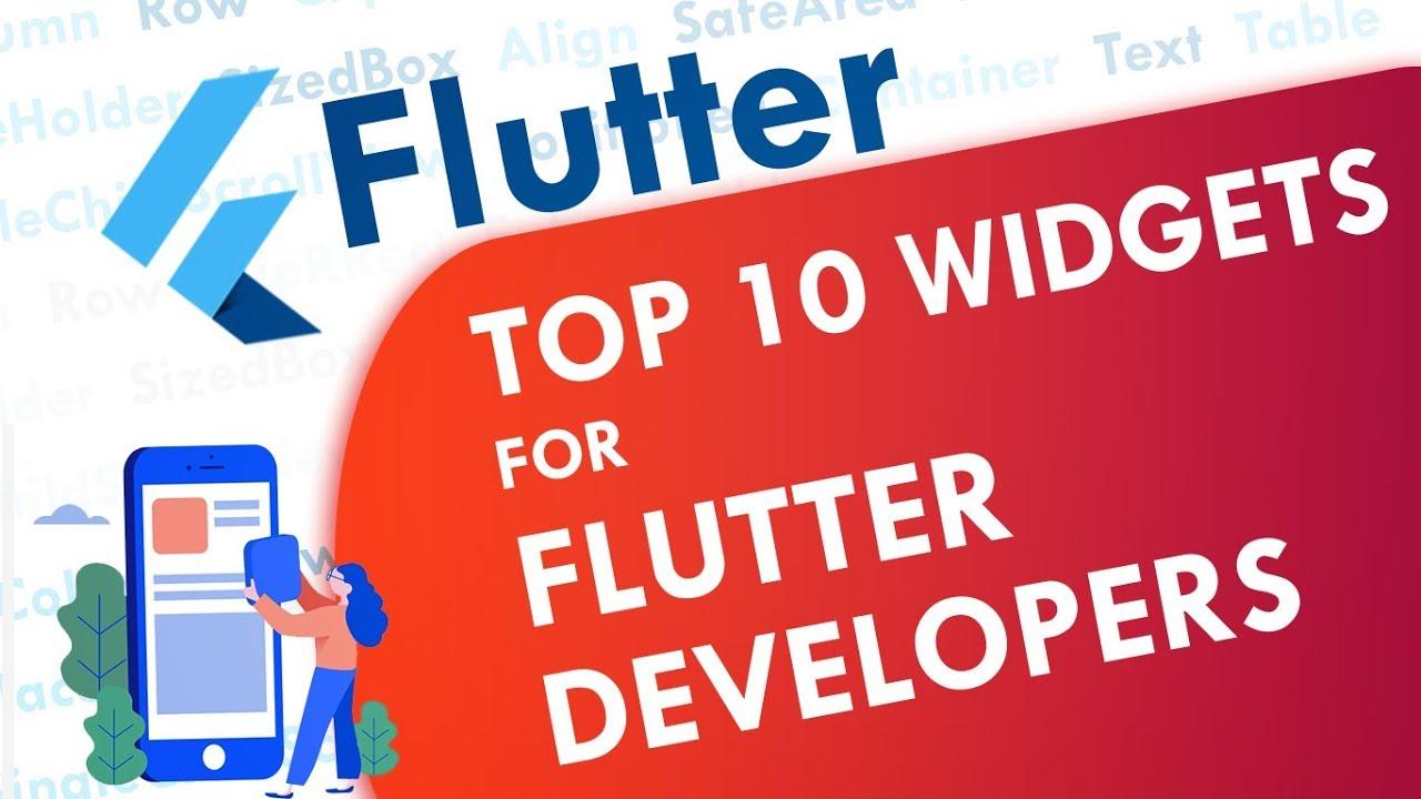 Top 10 Widgets every Flutter Developer should know!
