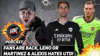 Fans Are Back, Leno or Martinez & Alexis Hates Utd! | All Gunz Blazing Podcast