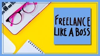 6 Steps to Freelancing Like a Boss
