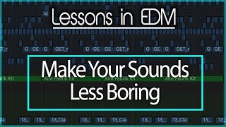 Lessons in EDM: How to Make Your Sounds Less Boring